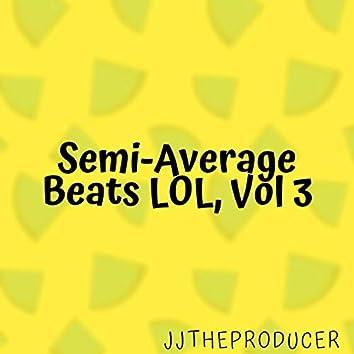 Semi-Average Beats LOL, Vol. 3