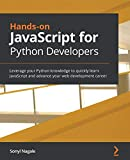 Hands-on JavaScript for Python Developers: Leverage your Python knowledge to quickly learn JavaScript and advance your web development career