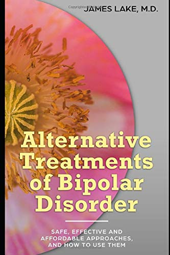 Alternative Treatments of Bipolar Disorder: Safe, effective and affordable approaches and how to use them (Alternative and Integrative Treatments in Mental Health Care, Band 4)