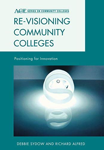 Re Visioning Community Colleges Positioning For Innovation Ace Series On Community Colleges