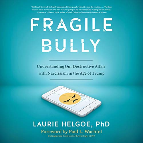 Fragile Bully     Understanding Our Destructive Affair with Narcissism in the Age of Trump              De :                                                                                                                                 Laurie Helgoe PhD,                                                                                        Paul L. Wachtel - foreword                               Lu par :                                                                                                                                 Donna Postel                      Durée : 8 h et 14 min     Pas de notations     Global 0,0
