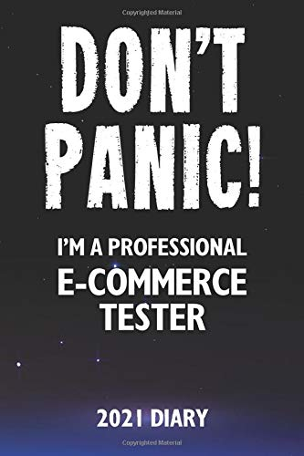 Don't Panic! I'm A Professional E-Commerce Tester - 2021 Diary: Customized Work Planner Gift For A Busy E-Commerce Tester.