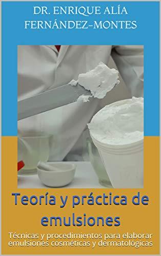 Teoría y práctica de emulsiones: Técnicas y procedimientos para elaborar emulsiones cosméticas y dermatológicas