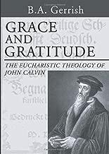 Grace and Gratitude: The Eucharistic Theology of John Calvin