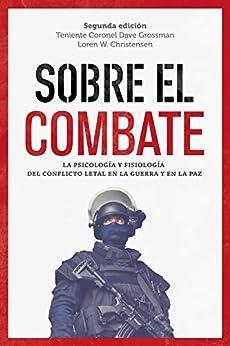 Sobre el combate: La psicología y fisiología del conflicto letal en la guerra y en la paz (General) PDF EPUB Gratis descargar completo