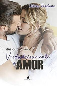 Verdadeiramente o Amor (Boston Livro 2) por [Liliane  Favalessa, Editora  Angel]