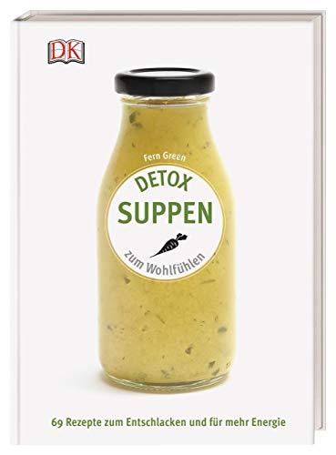 Detox Suppen: Zum Wohlfühlen. 69 Rezepte zum Entschlacken und für mehr Energie