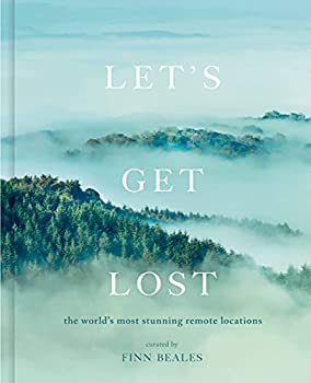 Let s Get Lost  A photographic journey to the world s most stunning remote locations