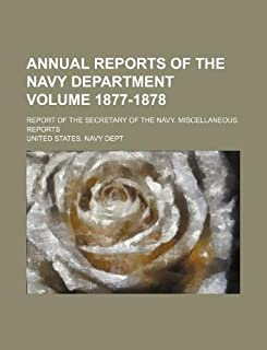 Annual Reports of the Navy Department Volume 1877-1878; Report of the Secretary of the Navy. Miscellaneous Reports