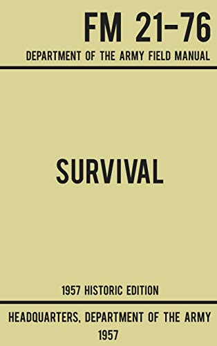 Compare Textbook Prices for Survival - Army FM 21-76 1957 Historic Edition: Department Of The Army Field Manual 2 Military Outdoors Skills Historic ed. Edition ISBN 9781643890166 by US Department of the Army