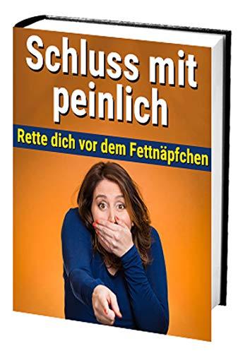 Schluss mit peinlich: Rette dich vor dem Fettnäpfchen (German Edition)
