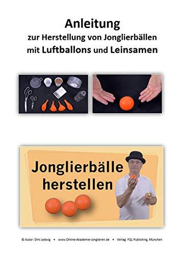 Anleitung zur Herstellung von Jonglierbällen mit Luftballons und Leinsamen: In 15 einfachen Schritten Jonglierbälle selbst bauen