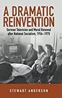 A Dramatic Reinvention: German Television and Moral Renewal after National Socialism, 1956–1970