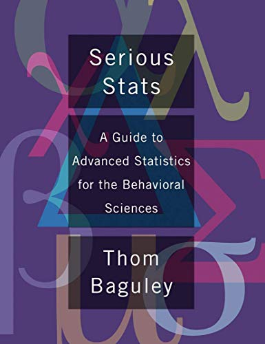 Serious Stat: A guide to advanced statistics for the behavioral sciences