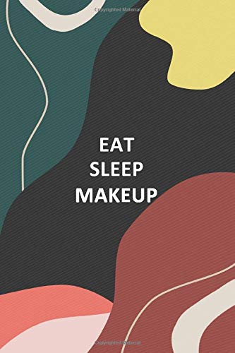 EAT SLEEP MAKEUP: Blank Lined Notebook Journal (6x9) 110 pages: Notebook/Journal/Diary/Memory Book also for Notes, Journaling, Quotes, and Stories | Gifts for women and men