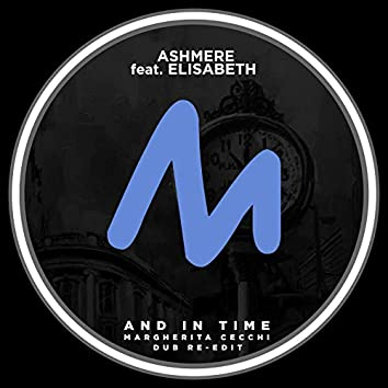 And in Time (Margherita Cecchi Dub Re-Edit)