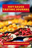 Hot sauce tasting journal: Perfect journal for hot sauce lovers to track the different hot sauces you taste with flavor wheel, heat meter and much more..