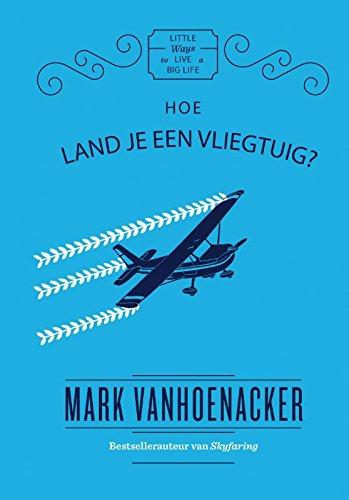 Hoe land je een vliegtuig?: Little ways to live a big life