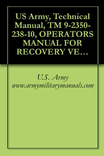 US Army, Technical Manual, TM 9-2350-238-10, OPERATORS MANUAL FOR RECOVERY VEHICLE, FULL TRACKED: LIGHT, ARMORED, M578, (NSN 2350-00-439-6242), (EIC: 3LA) (English Edition)
