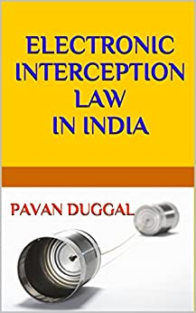 ELECTRONIC INTERCEPTION LAW IN INDIA by [PAVAN DUGGAL]