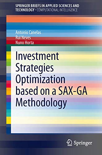 Investment Strategies Optimization based on a SAX-GA Methodology (SpringerBriefs in Applied Sciences and Technology)