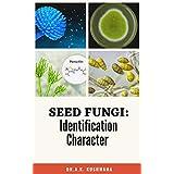 Seed Fungi: Identification Character (English Edition)