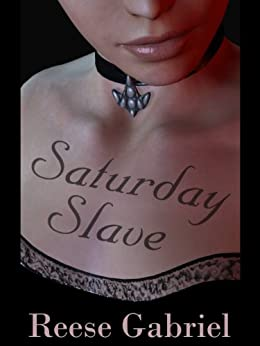 Saturday's Slave & Other Tales of Romantic Submission by [Reese Gabriel]