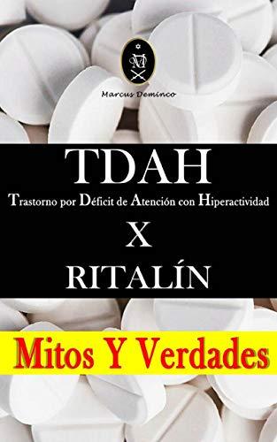 TDAH - Trastorno por Déficit de Atención con Hiperactividad x RITALÍN. Mitos Y Verdades