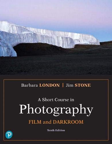 A Short Course in Photography: Film and Darkroom (10th Edition) (What's New in Art & Humanities)