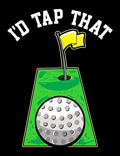 I'd Tap That: Funny I'd Tap That Golfing Putting Cute Golfer Putting Pun Blank Sketchbook to Draw and Paint (110 Empty Pages, 8.5