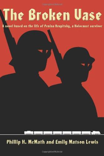 The Broken Vase: A Novel Based on the Life of Penina Krupitsky, a Holocaust Survivor