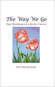The Way We Go: Your Roadmap to a Better Future by [Pat Heydlauff]