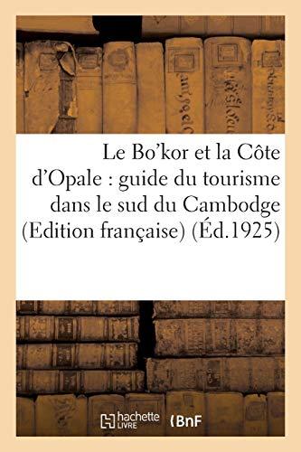 Le Bo'kor et la Côte d'Opale : guide du tourisme dans le sud du Cambodge (Edition française)