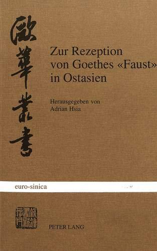 Zur Rezeption von Goethes «Faust» in Ostasien (Eurosinica, Band 4)