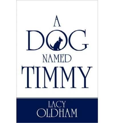 [ [ [ A Dog Named Timmy [ A DOG NAMED TIMMY ] By Oldham, Lacy ( Author )Oct-14-2009 Paperback