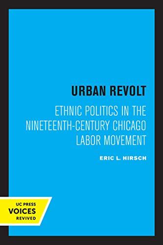 Urban Revolt: Ethnic Politics in the Nineteenth-century Chicago Labor Movement