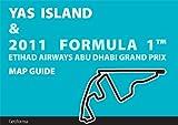 YAS ISLAND & 2011 FORMULA 1 TM ETIHAD AIRWAYS ABU DHABI GRAND PRIX MAP GUIDE (English Edition)