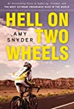 Hell on Two Wheels: An Astonishing Story of Suffering, Triumph, and the Most Extreme Endurance Race in the...