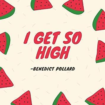 I Get So High
