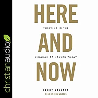 Here and Now     Thriving in the Kingdom of Heaven Today              By:                                                                                                                                 Robby Gallaty                               Narrated by:                                                                                                                                 John Wilders                      Length: 7 hrs and 3 mins     4 ratings     Overall 4.0