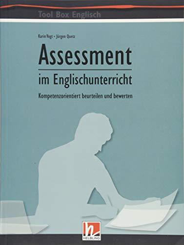Assessment im Englischunterricht: Kompetenzorientiert beurteilen und bewerten (Tool Box Englisch: Methodik und Didaktik für den modernen Englischunterricht)