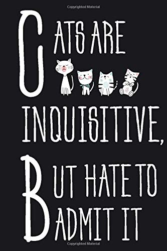 Cats Are Inquisitive, But Hate To Admit It: Cute Funny Cat Quote | Men & Women's Journal to Write in | Trendy Lined Note Book/ Personal Diary | 6 x 9' | 120 Pages | Animal lovers gift