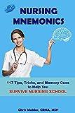 Nursing Mnemonics: 117 Tips, Tricks, and Memory Cues to Help You Survive Nursing School