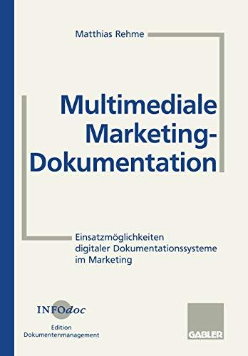 Multimediale Marketing-Dokumentation: Einsatzmöglichkeiten Digitaler Dokumentationssysteme Im Marketing (German Edition)