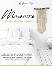 Macramé: Transform Your Home & Garden with This Complete Step By Step Macramé Book for Beginners and Creative Challenges for Experts, 70 Stunning, Easy and Modern Illustrated Patterns and Projects