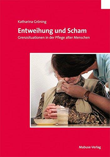 Entweihung und Scham. Grenzsituationen in der Pflege alter Menschen