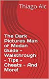 The Dark Pictures Man of Medan Guide - Walkthrough - Tips - Cheats - And More! (English Edition)