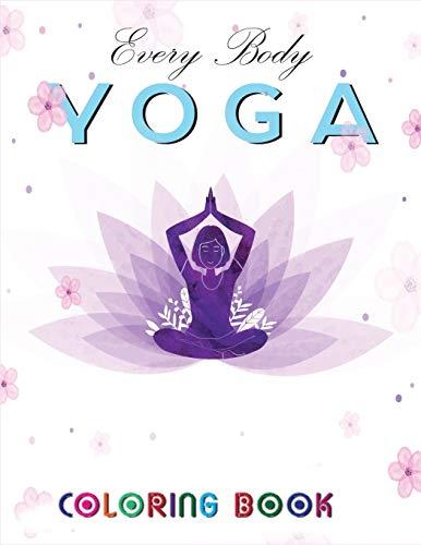 Every Body Yoga Coloring Book: Yoga Coloring book for adults, best coloring book ever, 40 coloring pages(Yoga Activity Book)