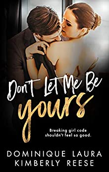 Don't Let Me Be Yours by [Kimberly Reese, Dominique Laura]
