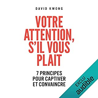 Votre attention s'il vous plaît. 7 principes pour captiver et convaincre                   By:                                                                                                                                 David Kwong                               Narrated by:                                                                                                                                 Ronan Ducolomb                      Length: 7 hrs and 30 mins     Not rated yet     Overall 0.0